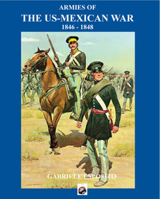 Armies of the US-Mexican War (1846 - 1848) by Gabriele Esposito, 9781950423408