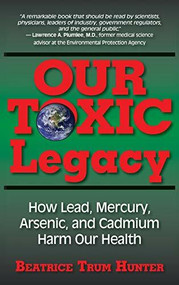 Our Toxic Legacy (How Lead, Mercury, Arsenic, and Cadmium Harm Our Health) - 9781681627632 by Beatrice Trum Hunter, 9781681627632