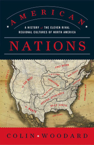 American Nations (A History of the Eleven Rival Regional Cultures of North America) by Colin Woodard, 9780143122029
