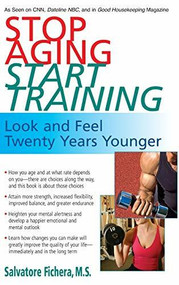 Stop Aging, Start Training (Look and Feel Twenty Years Younger) - 9781681627830 by Salvatore Fichera, 9781681627830