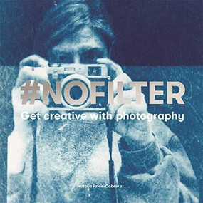 #NoFilter (Get Creative with Photography) by Natalia Price-Cabrera, 9781786274076
