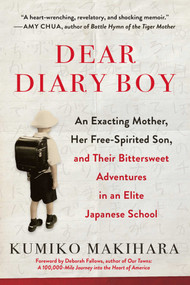 Dear Diary Boy (An Exacting Mother, Her Free-Spirited Son, and Their Bittersweet Adventures in an Elite Japanese School) - 9781950691616 by Kumiko Makihara, Deborah Fallows, 9781950691616