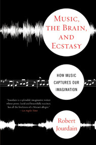 Music, the Brain, and Ecstasy (How Music Captures Our Imagination) by R Jourdain, Robert Jourdain, 9780380782093