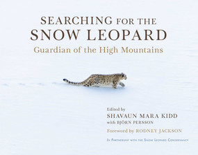 Searching for the Snow Leopard (Guardian of the High Mountains) by Shavaun Mara Kidd, Björn Persson, Rodney Jackson, 9781950691678