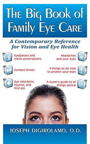 The Big Book of Family Eye Care (A Contemporary Reference for Vision and Eye Care) by Joseph Digirolamo, 9781681627939