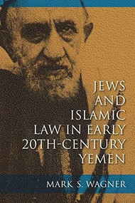 Jews and Islamic Law in Early 20th-Century Yemen by Mark S. Wagner, 9780253014870