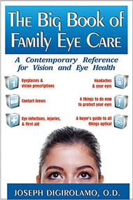 The Big Book of Family Eye Care (A Contemporary Reference for Vision and Eye Care) - 9781591202776 by Joseph Digirolamo, 9781591202776