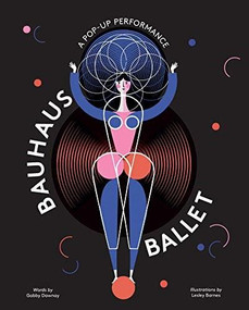 Bauhaus Ballet ((Beautiful, illustrated pop-up ballet book for Bauhaus Ballet lovers and children)) by Lesley Barnes, Gabby Dawnay, 9781786274892