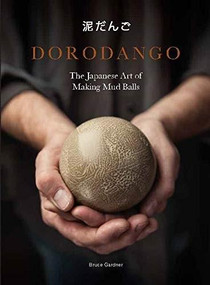 Dorodango (The Japanese Art of Making Mud Balls (Ceramic Art Projects, Mindfulness and Meditation Books)) by Bruce Gardner, 9781786274984
