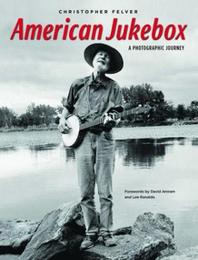 American Jukebox (A Photographic Journey) by Christopher Felver, 9780253014023