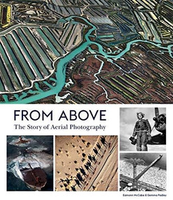 From Above (The Story of Aerial Photography (150 Years of Breathtaking Imagery)) by Eamonn McCabe, Gemma Padley, 9781786275219