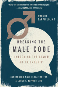 Breaking the Male Code (Unlocking the Power of Friendship) by Robert Garfield, 9781592409624