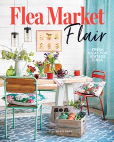 Flea Market Flair (Fresh Ideas for Vintage Finds) by Lisa Marie  Hart, 9781951274597