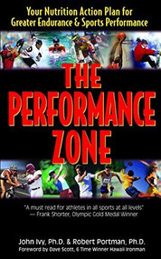 The Performance Zone (Your Nutrition Action Plan for Greater Endurance & Sports Performance) by John Ivy, Robert Portman, Dave Scott, 9781681628165