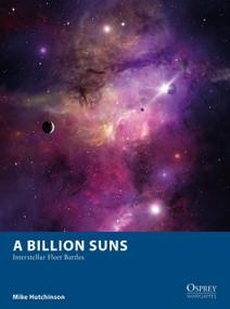 A Billion Suns (Interstellar Fleet Battles) by Mike Hutchinson, Paolo Puggioni, 9781472835659