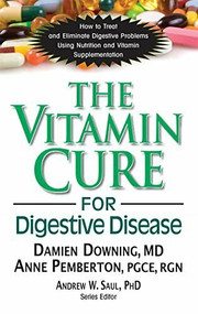 The Vitamin Cure for Digestive Disease by PhD Downing, Damien, Anne Pemberton, Andrew W Saul, 9781591203674