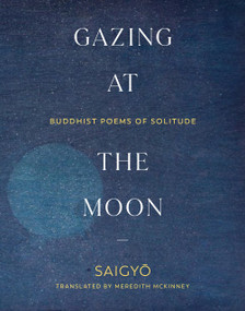Gazing at the Moon (Buddhist Poems of Solitude) by Saigyo, Meredith McKinney, 9781611809428