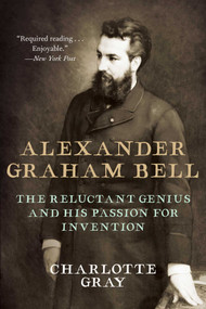 Alexander Graham Bell (The Reluctant Genius and His Passion for Invention) by Charlotte Gray, 9781951627034