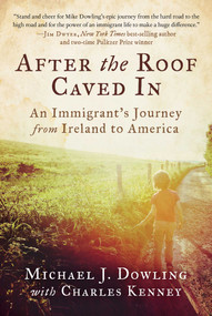 After the Roof Caved In (An Immigrant's Journey from Ireland to America) by Michael J. Dowling, Charles Kenney, 9781951627249