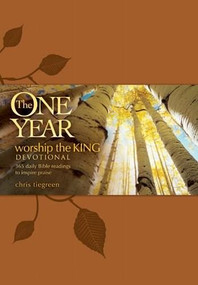 The One Year Worship the King Devotional (365 Daily Bible Readings to Inspire Praise) by Chris Tiegreen, 9781414335643