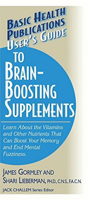 User's Guide to Brain-Boosting Supplements (Learn about the Vitamins and Other Nutrients That Can Boost Your Memory and End Mental Fuzziness) - 9781591200901 by James Gormley, Shari Lieberman, Jack Challem, 9781591200901