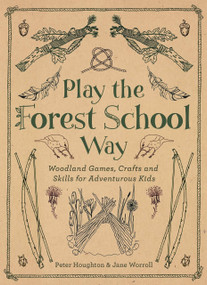 Play The Forest School Way (Woodland Games and Crafts for Adventurous Kids) by Jane Worroll, Peter Houghton, 9781780289298