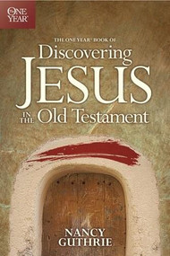 The One Year Book of Discovering Jesus in the Old Testament by Nancy Guthrie, 9781414335902