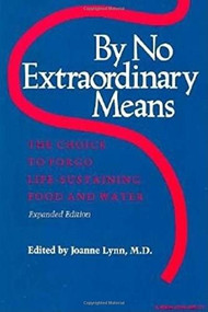 By No Extraordinary Means, Expanded Edition (The Choice to Forgo Life-Sustaining Food and Water) by Joanne Lynn, 9780253205179