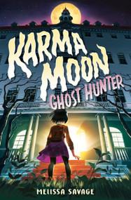 Karma Moon--Ghost Hunter - 9780593302804 by Melissa Savage, 9780593302804