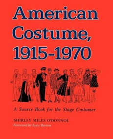 American Costume 1915-1970 (A Source Book for the Stage Costumer) by Shirley Miles O'Donnol, 9780253205438