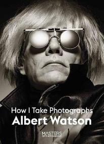 Albert Watson (Creating Photographs) by Albert Watson, 9781786278838
