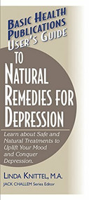 User's Guide to Natural Remedies for Depression (Learn about Safe and Natural Treatments to Uplift Your Mood and Conquer Depression) by Linda Knittel, Jack Challem, 9781591200468