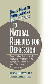 User's Guide to Natural Remedies for Depression (Learn about Safe and Natural Treatments to Uplift Your Mood and Conquer Depression) - 9781681628646 by Linda Knittel, Jack Challem, 9781681628646