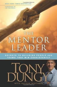 The Mentor Leader (Secrets to Building People and Teams That Win Consistently) by Tony Dungy, Nathan Whitaker, Jim Caldwell, 9781414338040