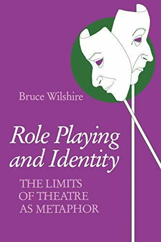 Role Playing and Identity (The Limits of Theatre as Metaphor) by Bruce Wilshire, 9780253205995