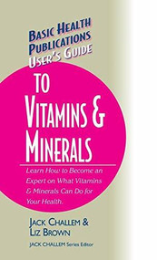 User's Guide to Vitamins & Minerals by Jack Challem, Liz Brown, 9781681628837