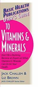 User's Guide to Vitamins & Minerals - 9781591200048 by Jack Challem, Liz Brown, 9781591200048