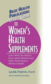 User's Guide to Women's Health Supplements - 9781681628851 by Laurel Vukovic, Jack Challem, 9781681628851