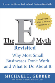The E-Myth Revisited (Why Most Small Businesses Don't Work and What to Do About It) by Michael E. Gerber, 9780887307287