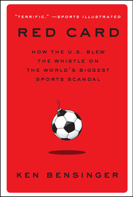 Red Card (How the U.S. Blew the Whistle on the World's Biggest Sports Scandal) by Ken Bensinger, 9781982100100
