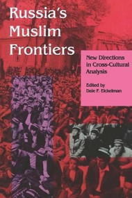 Russia's Muslim Frontiers (New Directions in Cross-Cultural Analysis) by Dale F. Eickelman, 9780253208231