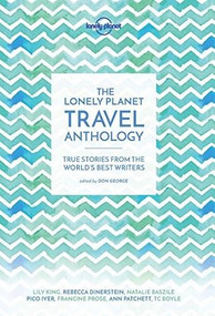 The Lonely Planet Travel Anthology (True stories from the world's best writers) by Lonely Planet, TC Boyle, Torre DeRoche, Karen Joy Fowler, Pico Iyer, Alexander McCall Smith, Ann Patchett, Francine Prose, 9781786571960