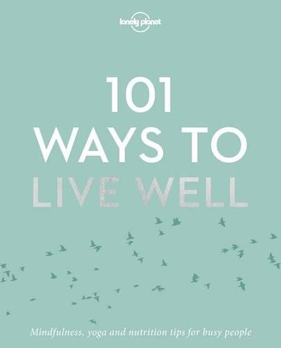 101 Ways to Live Well (Miniature Edition) by Lonely Planet, Lonely Planet, Victoria Joy, Karla Zimmerman, 9781786572127