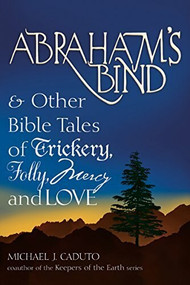 Abraham's Bind (& Other Bible Tales of Trickery, Folly, Mercy and Love) by Micheal J. Caduto, 9781594731860
