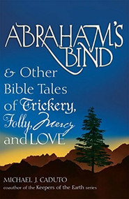 Abraham's Bind (& Other Bible Tales of Trickery, Folly, Mercy and Love) - 9781681629704 by Micheal J. Caduto, 9781681629704