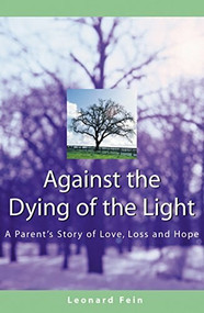 Against the Dying of the Light (A Parent's Story of Love, Loss and Hope) - 9781580231978 by Leonard Fein, 9781580231978
