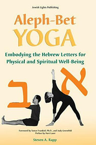 Aleph-Bet Yoga (Embodying the Hebrew Letters for Physical and Spiritual Well-Being) by Stephen A. Rapp, Tamar Frankiel, Judy Greenfeld, Hart Lazer, 9781681629728