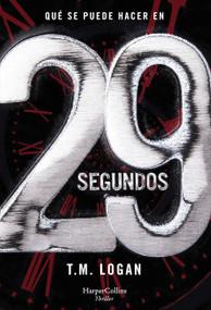 29 segundos (29 Seconds - Spanish Edition) by TM Logan, 9788491394204