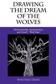 """Drawing the Dream of the Wolves (Homosexuality, Interpretation, and Freud's """"Wolf Man"""") by Whitney Davis, 9780253209887"""
