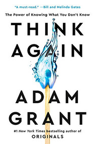 Think Again (The Power of Knowing What You Don't Know) by Adam Grant, 9781984878106